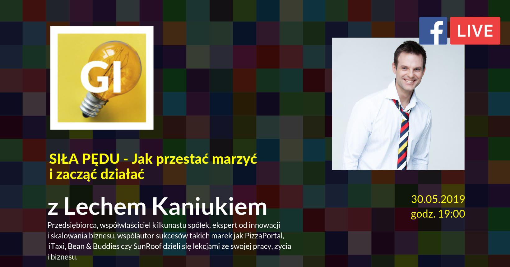 30.05.2019 r. 19:00 Jak przestać marzyć i zacząć działać? LIVE z Lechem Kaniukiem.