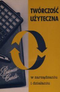 Okładka książki Twórczość użyteczna w zarządzaniu i działaniu